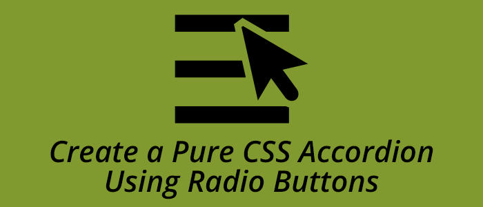 How to Create a Pure CSS Accordion Using Radio Buttons