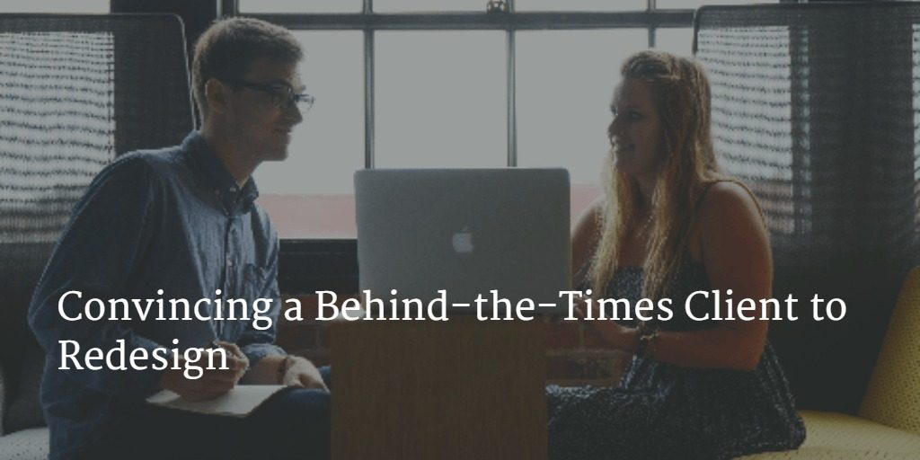 Convincing a Behind-the-Times Client to Redesign