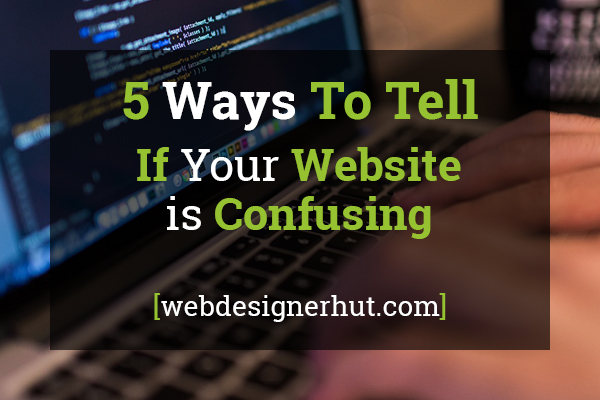 Ways to Tell If Your Website is Confusing