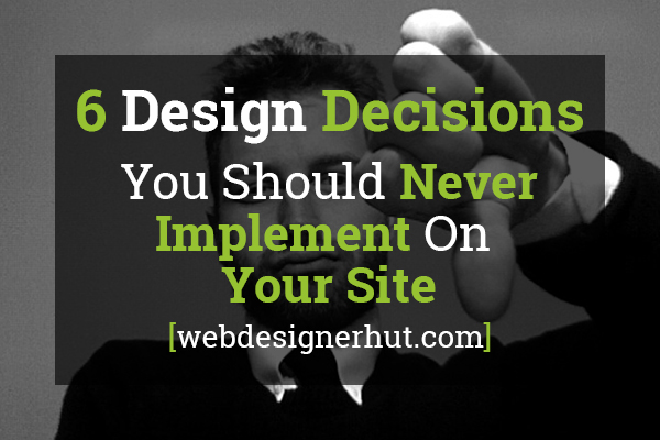 Design Decisions You Should Never Implement
