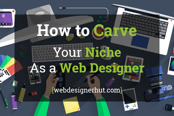 How To Carve Your Niche As A Web Designer
